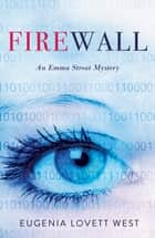 Firewall - An Emma Streat Mystery ebook by Eugenia Lovett West