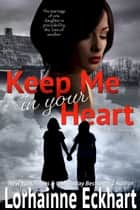 Keep Me In Your Heart ebook by Lorhainne Eckhart