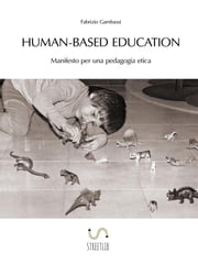 Human-based Education. Manifesto per una pedagogia etica ebook by Fabrizio Gambassi