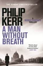 A Man Without Breath - fast-paced historical thriller from a global bestselling author ebook by Philip Kerr