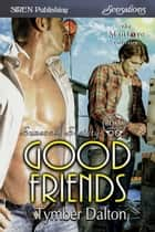 Good Friends ebook by Tymber Dalton