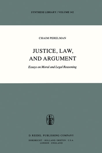 Justice, Law, and Argument - Essays on Moral and Legal Reasoning ebook by Ch. Perelman