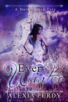 Ever Winter (A Dark Faerie Tale #3) ebook by Alexia Purdy