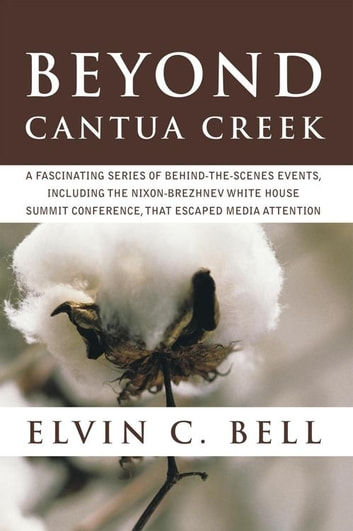 Beyond Cantua Creek - A Fascinating Series of Articles That Include National and International Events That Escaped Media Attention ebook by Elvin C. Bell