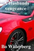 A Husbands Vengeance ebook by Bo Widerberg