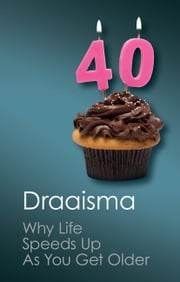 Why Life Speeds Up As You Get Older - How Memory Shapes our Past ebook by Douwe Draaisma
