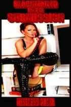 Blackmailed Into Submission ebook by Mistress Daria