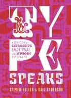 Type Speaks - A Lexicon of Expressive, Emotional, and Symbolic Typefaces ebook by Steven Heller, Gail Anderson