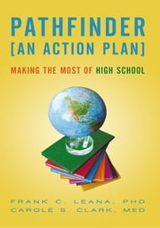 Pathfinder: An Action Plan - Making the Most of High School ebook by Frank C. Leana, PhD and Carole S. Clark, Med