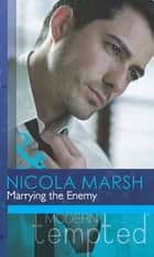Marrying the Enemy (Mills & Boon Modern Tempted) (Inconveniently Wed!, Book 2) ekitaplar by Nicola Marsh