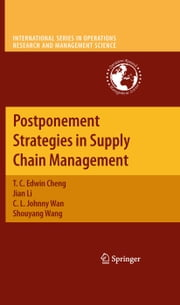 Postponement Strategies in Supply Chain Management ebook by T. C. Edwin Cheng,Jian Li,C. L. Johnny Wan,Shouyang Wang