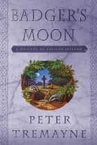 Badger's Moon ebook by Peter Tremayne