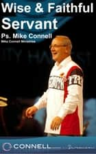 Wise & Faithful Servant (sermon) ebook by Mike Connell