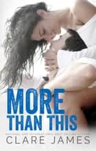 More Than This ebook by Clare James