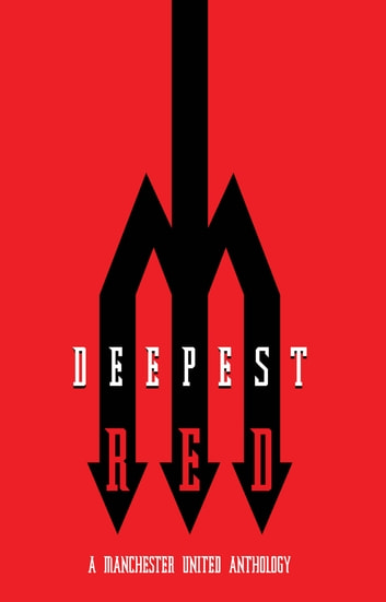 Deepest Red - a Manchester United anthology ebook by Richard Kurt,Daniel Harris,Andy Mitten