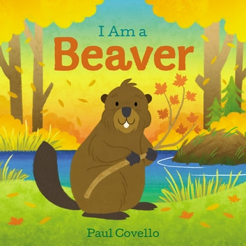 I Am a Beaver eBook by Paul Covello