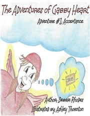 The Adventures of Gabby Heart: Adventure #1 Acceptance ebook by Debbie Rhodes