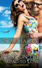 Lost on the Road to Love ebook by Kay  Harris