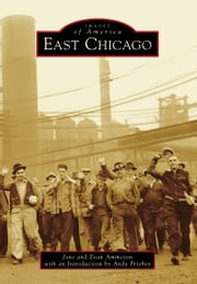 East Chicago ebook by Jane Ammeson,Evan Ammeson,Andy Prieboy