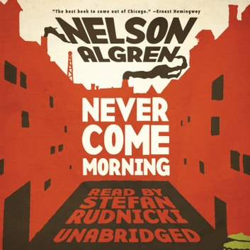 Never Come Morning audiobook by Nelson Algren,Emily Janice Card