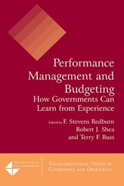 Performance Management and Budgeting - How Governments Can Learn from Experience ebook by F Stevens Redburn,Robert J. Shea,Terry F. Buss,David M. Walker