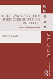 Sri Lanka and the Responsibility to Protect - Politics, Ethnicity and Genocide ebook by Damien Kingsbury