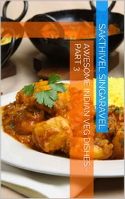 Awesome Indian Veg Dishes - Part 3 ebook by Sakthivel Singaravel