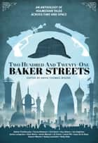 Two Hundred and Twenty-One Baker Streets eBook by David Thomas Moore, Adrian Tchaikovsky, Emma Newman