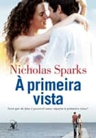 À primeira vista ebook by Nicholas Sparks