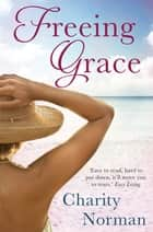 Freeing Grace ebook by Charity Norman
