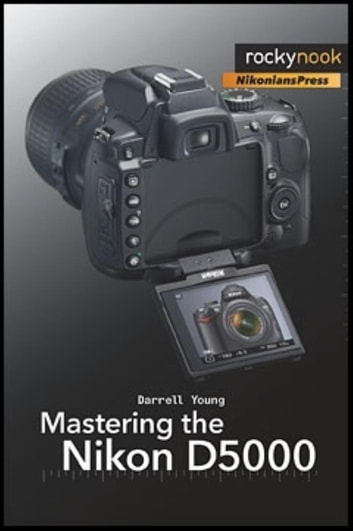 Mastering the Nikon D5000 ebook by Darrell Young