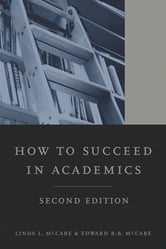 How to Succeed in Academics, 2nd edition ebook by Linda L. McCabe,Edward R.B. McCabe