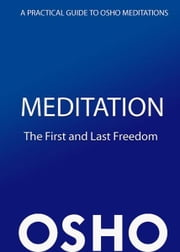 Meditation: The First and Last Freedom - A Practical Guide to Osho Meditations ebook by Osho,Osho International Foundation