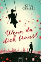 Wenn du dich traust ebook by Kira Gembri
