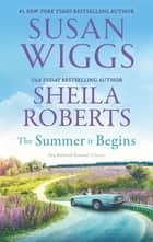 The Summer It Begins - A 2-in-1 Collection eBook by Susan Wiggs, Sheila Roberts