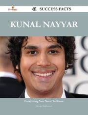 Kunal Nayyar 41 Success Facts - Everything you need to know about Kunal Nayyar ebook by George Stephenson