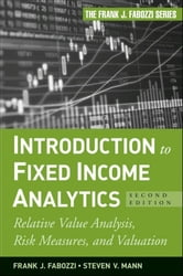 Introduction to Fixed Income Analytics - Relative Value Analysis, Risk Measures and Valuation ebook by Steven V. Mann,Frank J. Fabozzi