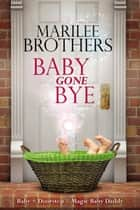 Baby Gone Bye ebook by Marilee Brothers