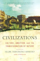 Civilizations - Culture, Ambition, and the Transformation of Nature ebook by Felipe Fernandez-Armesto