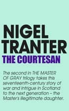 The Courtesan - Master of Gray trilogy 2 ebook by Nigel Tranter