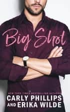 Big Shot ebook by Carly Phillips, Erika Wilde