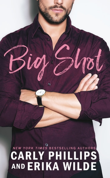 Big Shot ebook by Carly Phillips,Erika Wilde