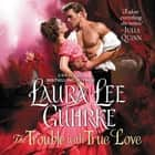 The Trouble with True Love - Dear Lady Truelove audiobook by Laura Lee Guhrke