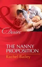 The Nanny Proposition (Mills & Boon Desire) ebook by Rachel Bailey