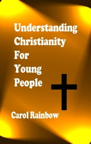 Understanding Christianity for Young People ebook by Carol Rainbow
