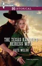 The Texas Ranger's Heiress Wife ebook by Kate Welsh