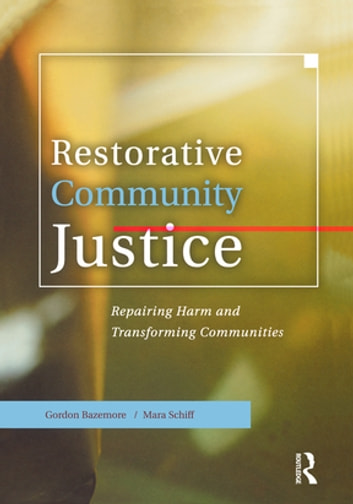 Restorative Community Justice - Repairing Harm and Transforming Communities eBook by Gordon Bazemore,Mara Schiff