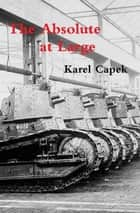The Absolute at Large ebook by Karel Capek