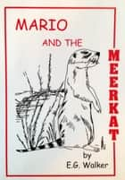 Mario and the Meerkat ebook by E. G. Walker