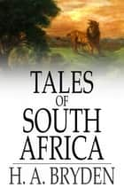 Tales of South Africa ebook by H. A. Bryden